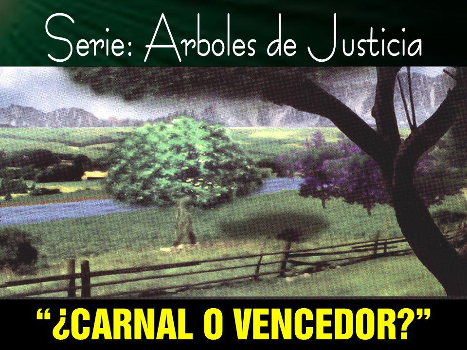 1 Serie: Arboles de Justicia ¿CARNAL O VENCEDOR?