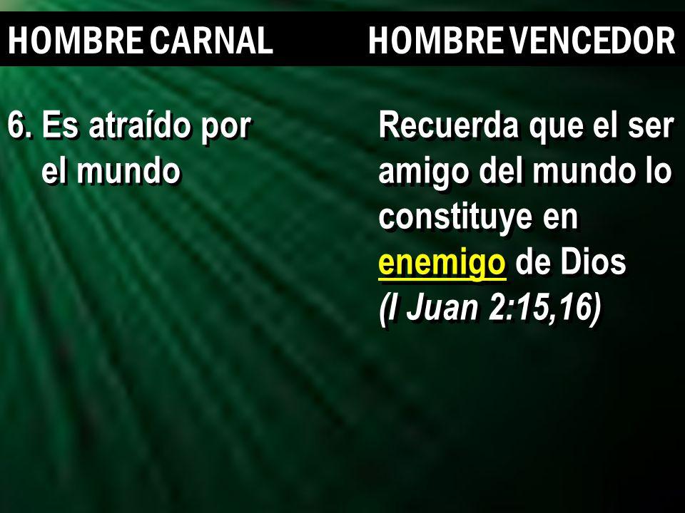 11 HOMBRE CARNAL HOMBRE VENCEDOR Recuerda que el ser amigo del mundo lo constituye en enemigo de Dios (I Juan 2:15,16) Recuerda que el ser amigo del m