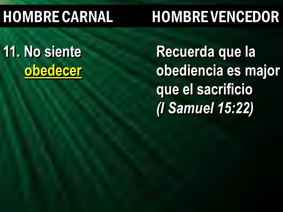 16 HOMBRE CARNAL HOMBRE VENCEDOR Recuerda que la obediencia es major que el sacrificio (I Samuel 15:22) Recuerda que la obediencia es major que el sac
