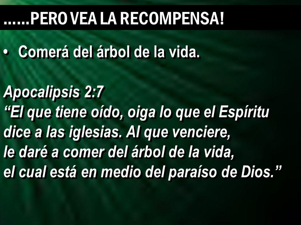 17 Comerá del árbol de la vida. Apocalipsis 2:7 El que tiene oído, oiga lo que el Espíritu dice a las iglesias. Al que venciere, le daré a comer del á