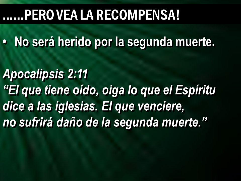 18 No será herido por la segunda muerte. Apocalipsis 2:11 El que tiene oído, oiga lo que el Espíritu dice a las iglesias. El que venciere, no sufrirá