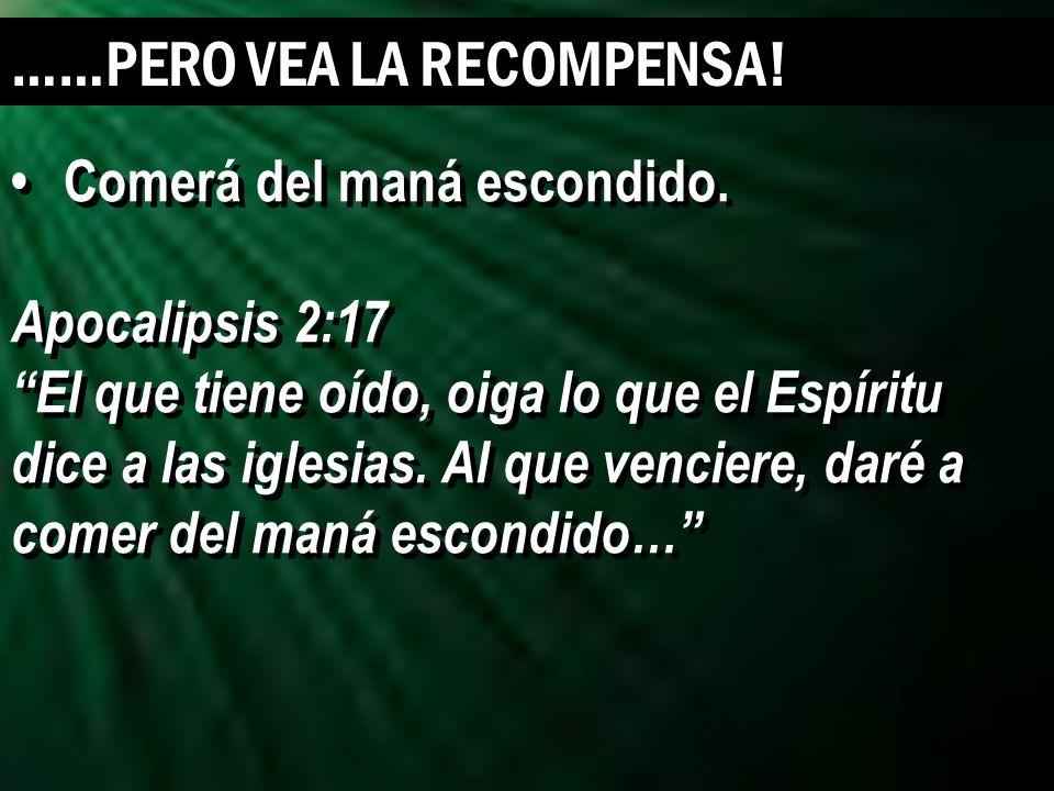 19 Comerá del maná escondido. Apocalipsis 2:17 El que tiene oído, oiga lo que el Espíritu dice a las iglesias. Al que venciere, daré a comer del maná