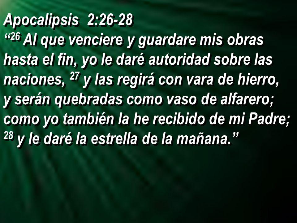 21 Apocalipsis 2:26-28 26 Al que venciere y guardare mis obras hasta el fin, yo le daré autoridad sobre las naciones, 27 y las regirá con vara de hier