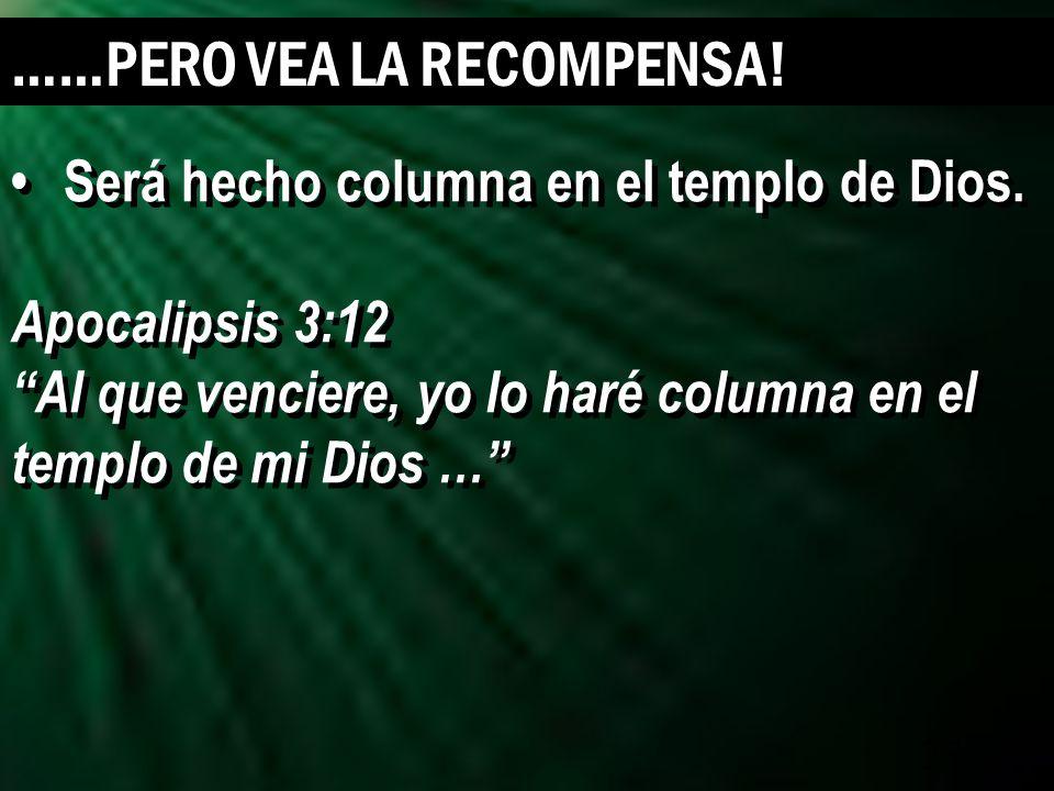 23 Será hecho columna en el templo de Dios. Apocalipsis 3:12 Al que venciere, yo lo haré columna en el templo de mi Dios … Será hecho columna en el te