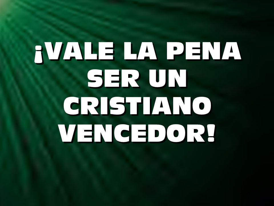 25 ¡VALE LA PENA SER UN CRISTIANO VENCEDOR!