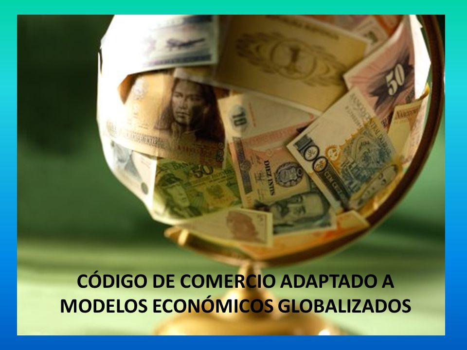 CÓDIGO DE COMERCIO ADAPTADO A MODELOS ECONÓMICOS GLOBALIZADOS