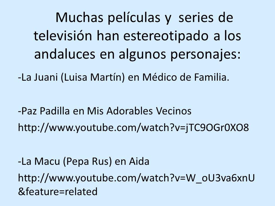Muchas películas y series de televisión han estereotipado a los andaluces en algunos personajes: -La Juani (Luisa Martín) en Médico de Familia.