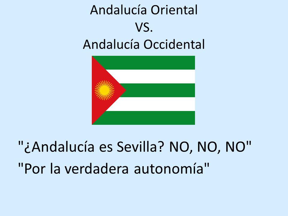 Andalucía Oriental VS. Andalucía Occidental ¿Andalucía es Sevilla.