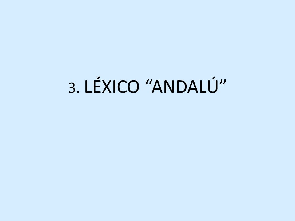 3. LÉXICO ANDALÚ
