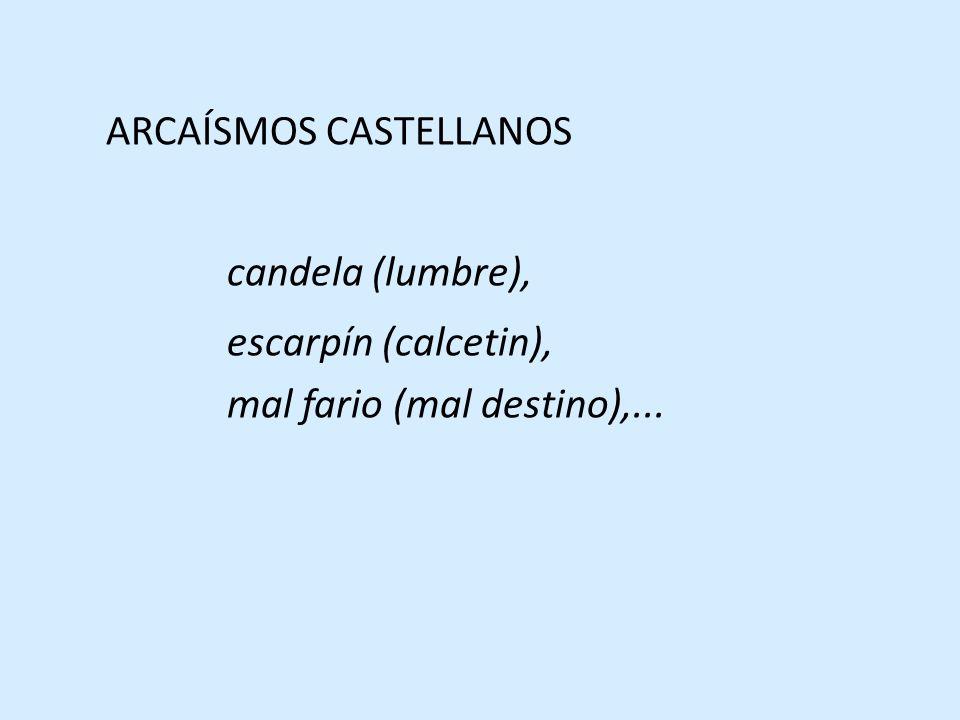 ARCAÍSMOS CASTELLANOS candela (lumbre), escarpín (calcetin), mal fario (mal destino),...