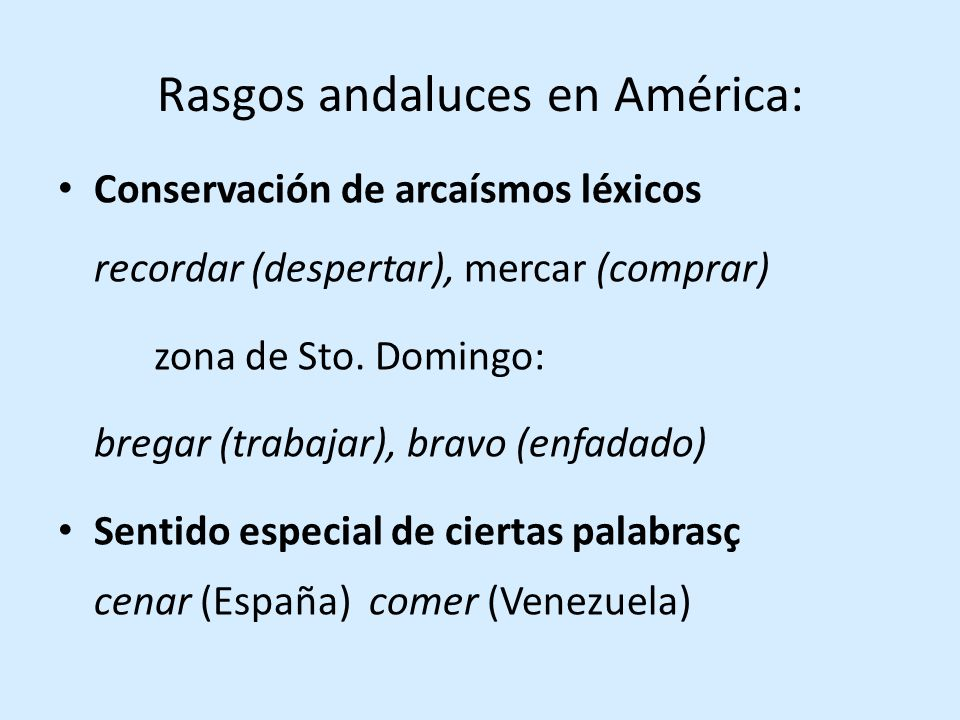 Rasgos andaluces en América: Conservación de arcaísmos léxicos recordar (despertar), mercar (comprar) zona de Sto.
