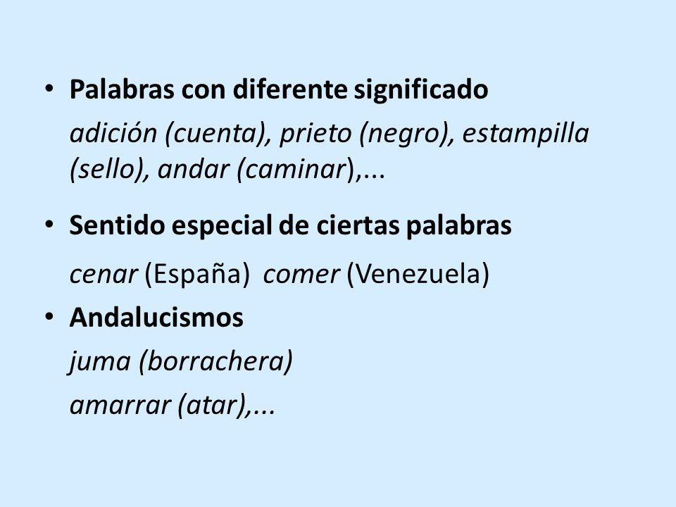 Palabras con diferente significado adición (cuenta), prieto (negro), estampilla (sello), andar (caminar),...