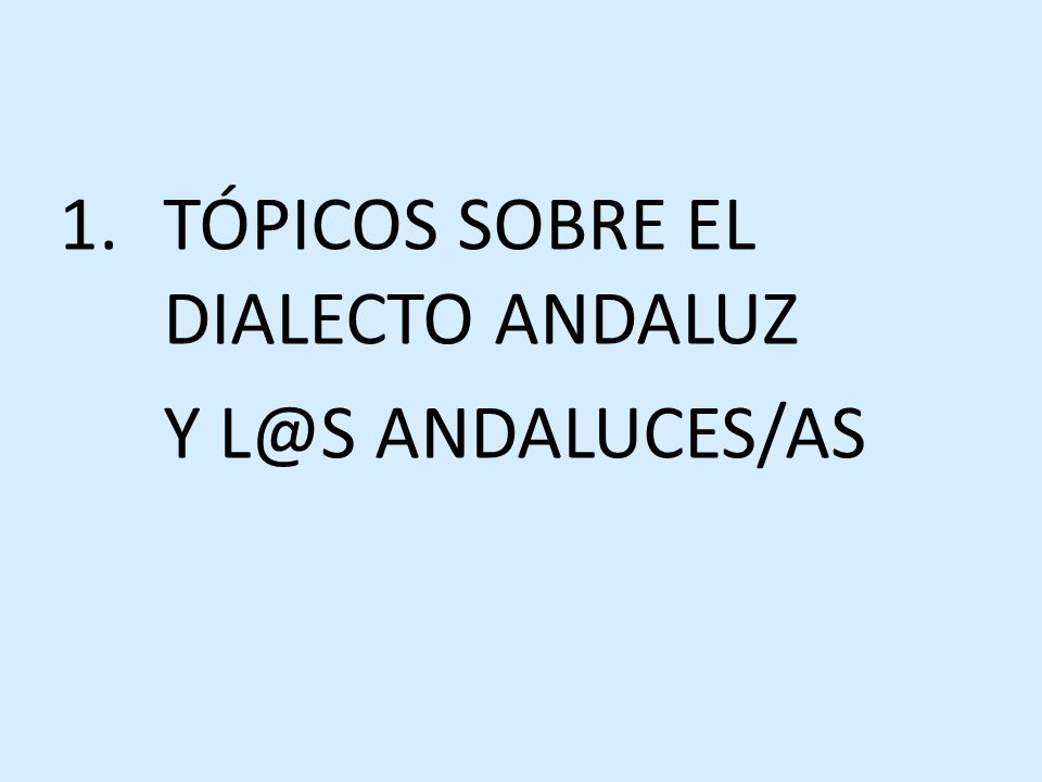 1.TÓPICOS SOBRE EL DIALECTO ANDALUZ Y L@S ANDALUCES/AS