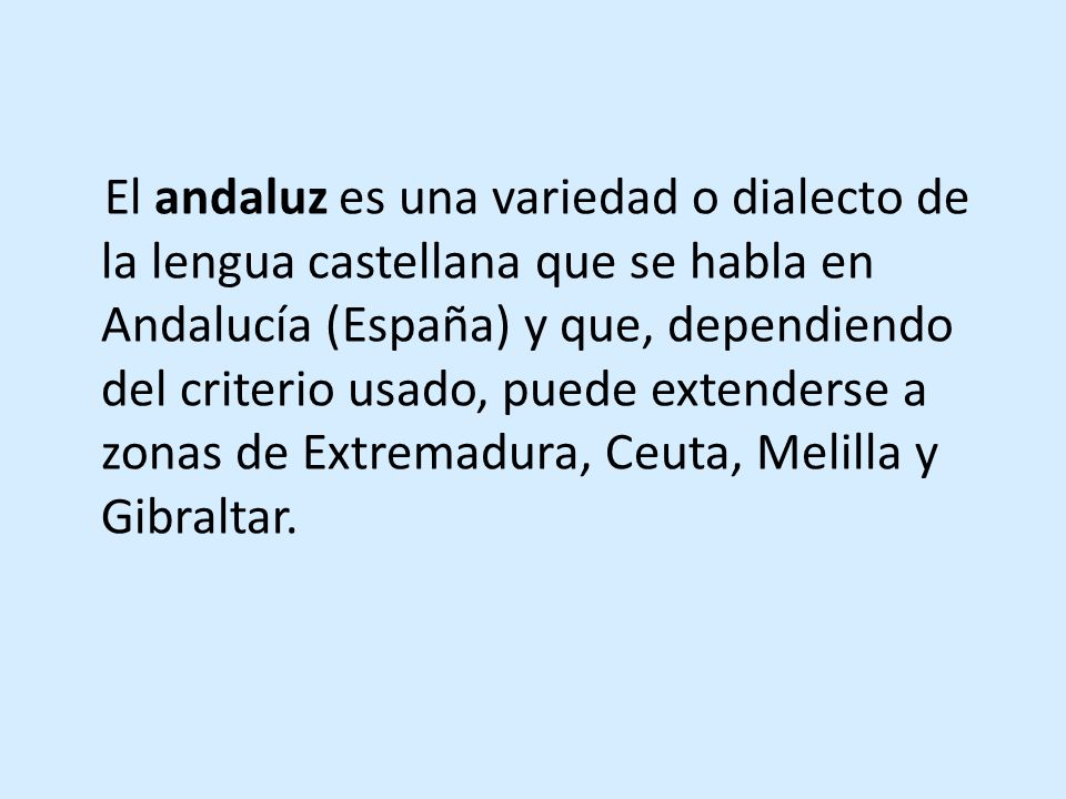 DOS FALSAS CREENCIAS: 1.El andaluz es una deformación vulgar del español correcto.