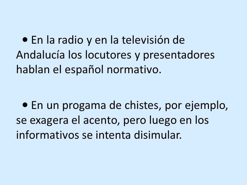 En la radio y en la televisión de Andalucía los locutores y presentadores hablan el español normativo.