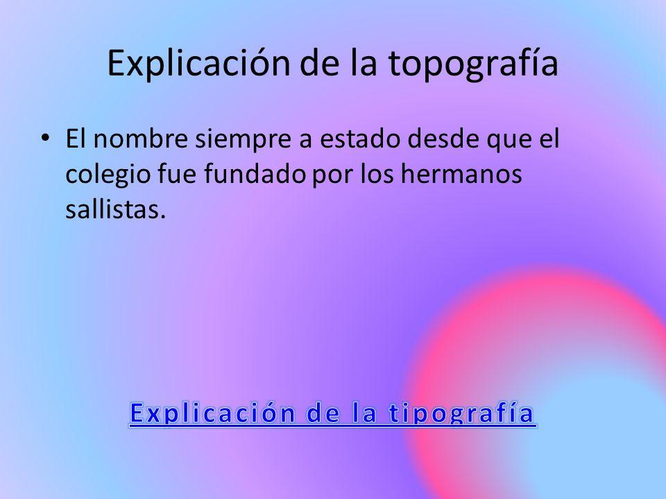 Explicación de la topografía El nombre siempre a estado desde que el colegio fue fundado por los hermanos sallistas.