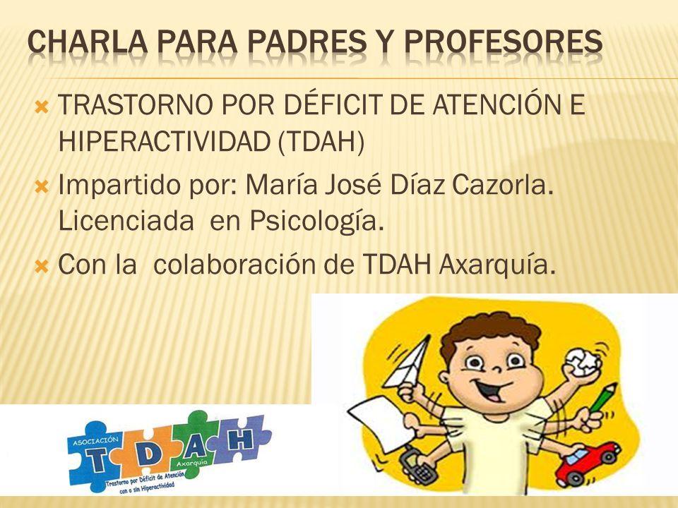 TRASTORNO POR DÉFICIT DE ATENCIÓN E HIPERACTIVIDAD (TDAH) Impartido por: María José Díaz Cazorla. Licenciada en Psicología. Con la colaboración de TDA