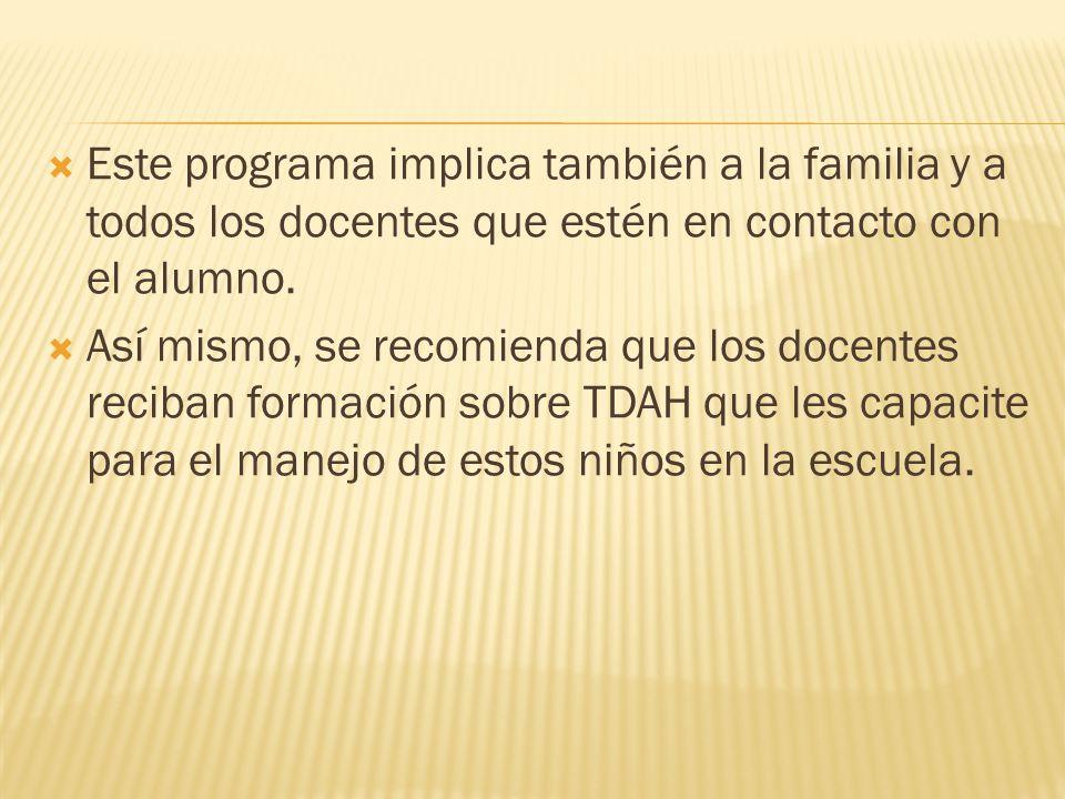 Este programa implica también a la familia y a todos los docentes que estén en contacto con el alumno. Así mismo, se recomienda que los docentes recib