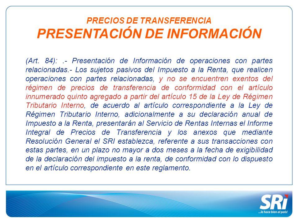 PRECIOS DE TRANSFERENCIA PRESENTACIÓN DE INFORMACIÓN (Art. 84):.- Presentación de Información de operaciones con partes relacionadas.- Los sujetos pas