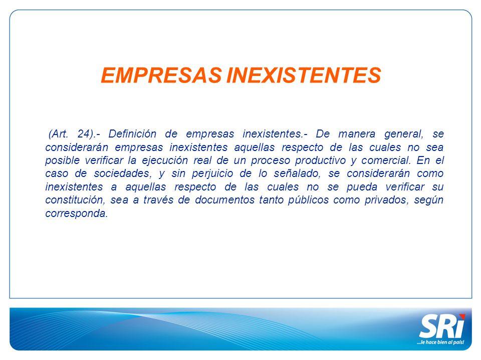 EMPRESAS INEXISTENTES (Art. 24).- Definición de empresas inexistentes.- De manera general, se considerarán empresas inexistentes aquellas respecto de
