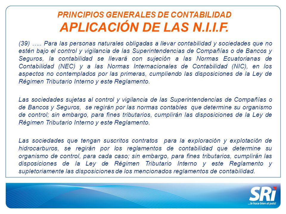 PRINCIPIOS GENERALES DE CONTABILIDAD APLICACIÓN DE LAS N.I.I.F. (39) ….. Para las personas naturales obligadas a llevar contabilidad y sociedades que