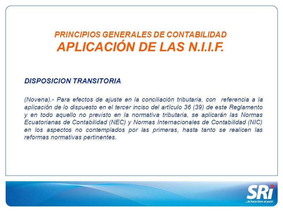 PRINCIPIOS GENERALES DE CONTABILIDAD APLICACIÓN DE LAS N.I.I.F. DISPOSICION TRANSITORIA (Novena).- Para efectos de ajuste en la conciliación tributari
