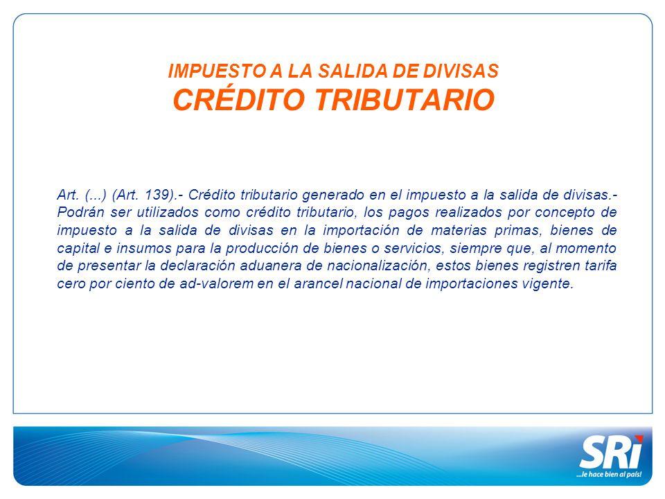 IMPUESTO A LA SALIDA DE DIVISAS CRÉDITO TRIBUTARIO Art. (...) (Art. 139).- Crédito tributario generado en el impuesto a la salida de divisas.- Podrán