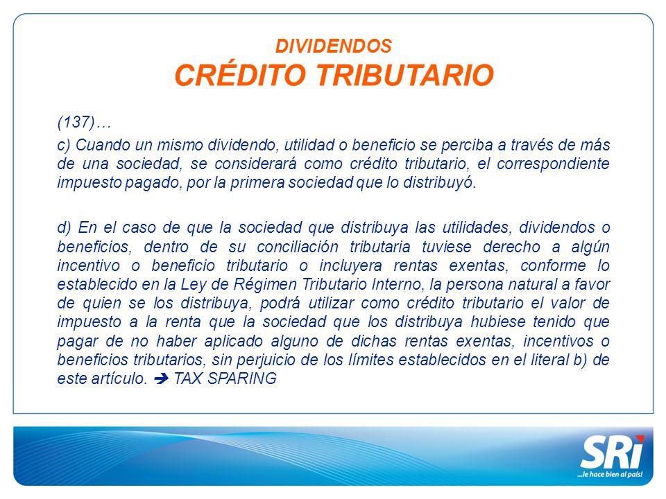 (137)… c) Cuando un mismo dividendo, utilidad o beneficio se perciba a través de más de una sociedad, se considerará como crédito tributario, el correspondiente impuesto pagado, por la primera sociedad que lo distribuyó.