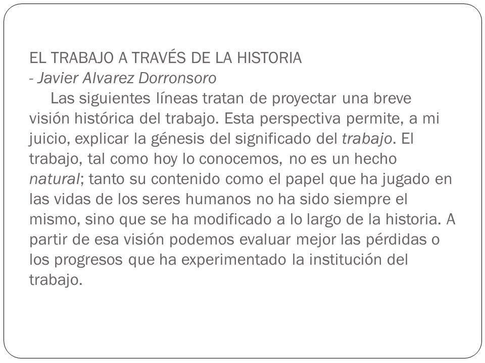 EL TRABAJO A TRAVÉS DE LA HISTORIA - Javier Alvarez Dorronsoro Las siguientes líneas tratan de proyectar una breve visión histórica del trabajo. Esta