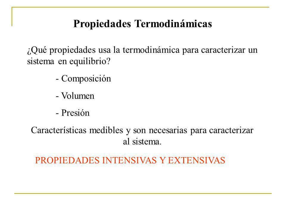 Propiedades Termodinámicas PROPIEDADES INTENSIVAS Y EXTENSIVAS ¿Qué propiedades usa la termodinámica para caracterizar un sistema en equilibrio.