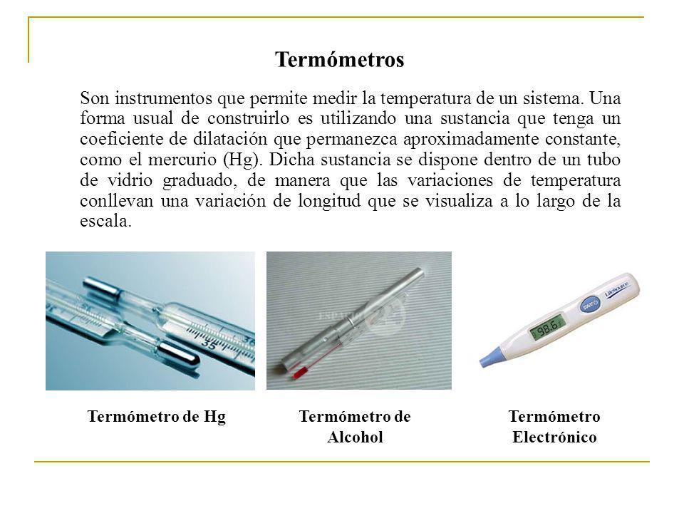 Termómetros Son instrumentos que permite medir la temperatura de un sistema. Una forma usual de construirlo es utilizando una sustancia que tenga un c