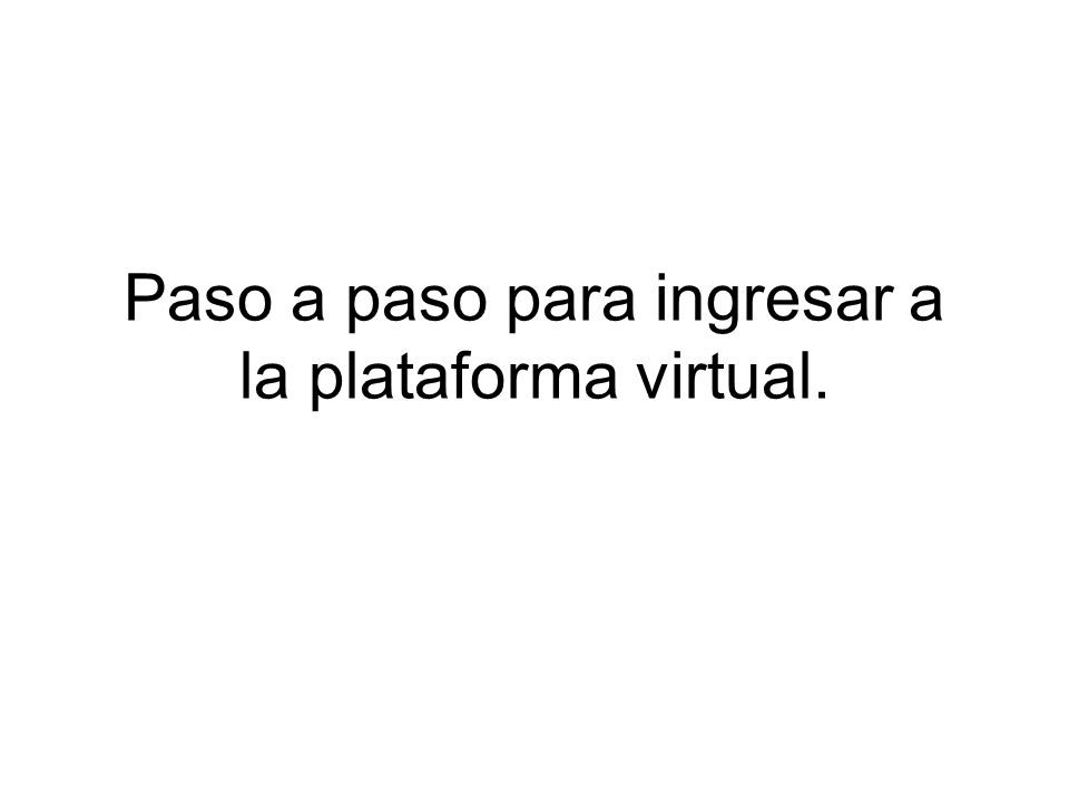 Paso a paso para ingresar a la plataforma virtual.