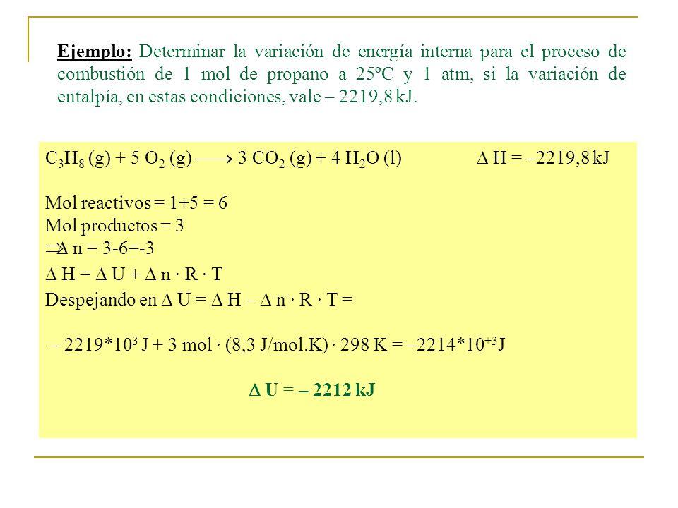 Ejemplo: Determinar la variación de energía interna para el proceso de combustión de 1 mol de propano a 25ºC y 1 atm, si la variación de entalpía, en estas condiciones, vale – 2219,8 kJ.