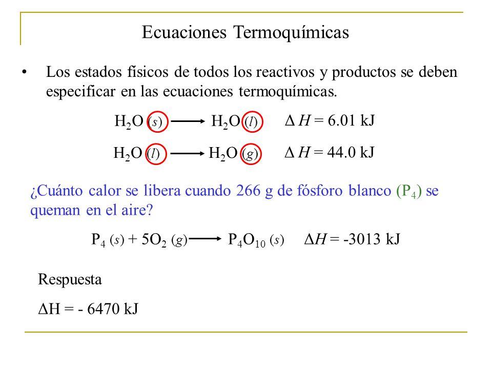 H 2 O (s) H 2 O (l) Δ H = 6.01 kJ Los estados físicos de todos los reactivos y productos se deben especificar en las ecuaciones termoquímicas.