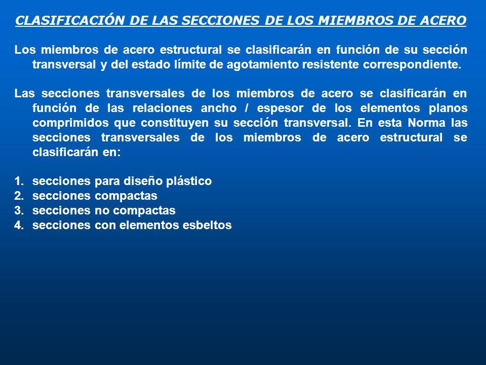 CLASIFICACIÓN DE LAS SECCIONES DE LOS MIEMBROS DE ACERO Los miembros de acero estructural se clasificarán en función de su sección transversal y del e