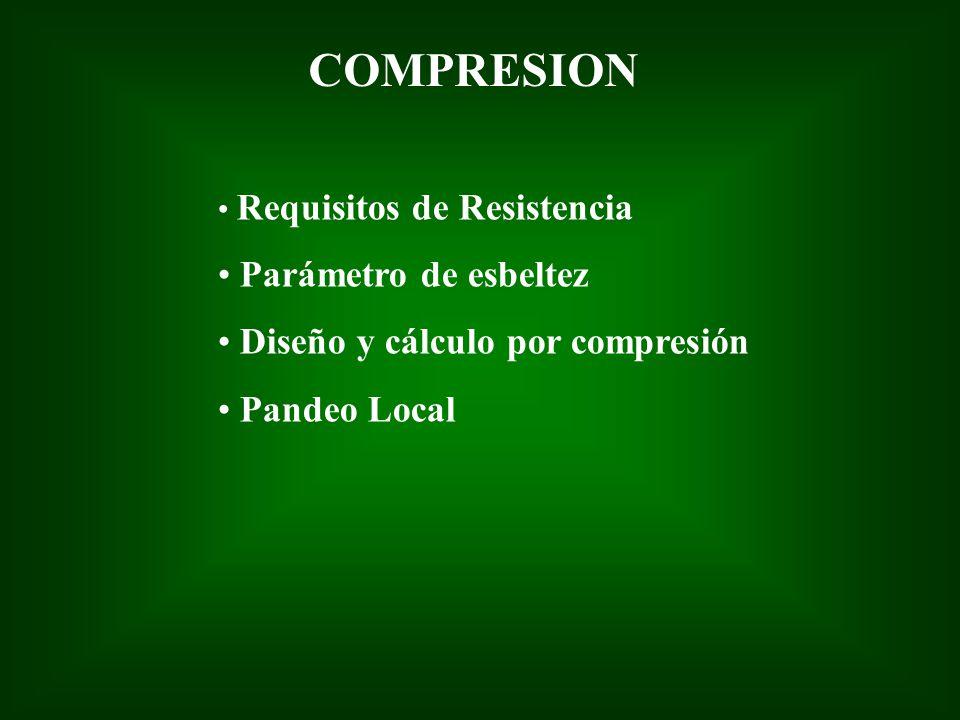 COMPRESION Requisitos de Resistencia Parámetro de esbeltez Diseño y cálculo por compresión Pandeo Local