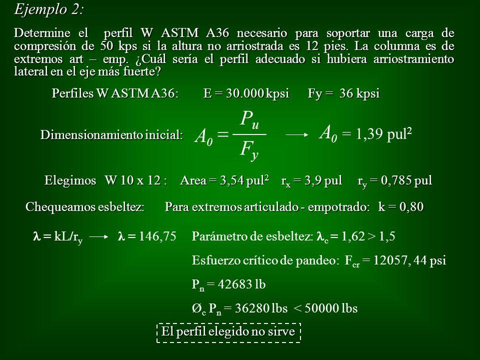 Ejemplo 2: Determine el perfil W ASTM A36 necesario para soportar una carga de compresión de 50 kps si la altura no arriostrada es 12 pies. La columna
