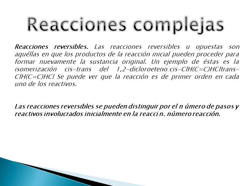 Reacciones reversibles. Las reacciones reversibles u opuestas son aquéllas en que los productos de la reacción inicial pueden proceder para formar nue