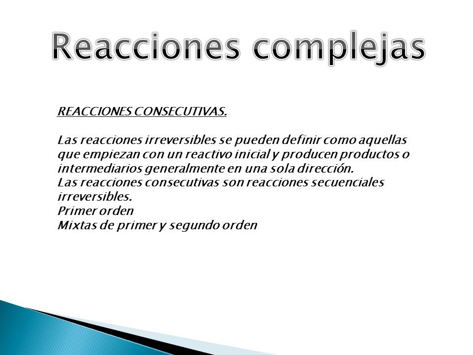 REACCIONES CONSECUTIVAS. Las reacciones irreversibles se pueden definir como aquellas que empiezan con un reactivo inicial y producen productos o inte