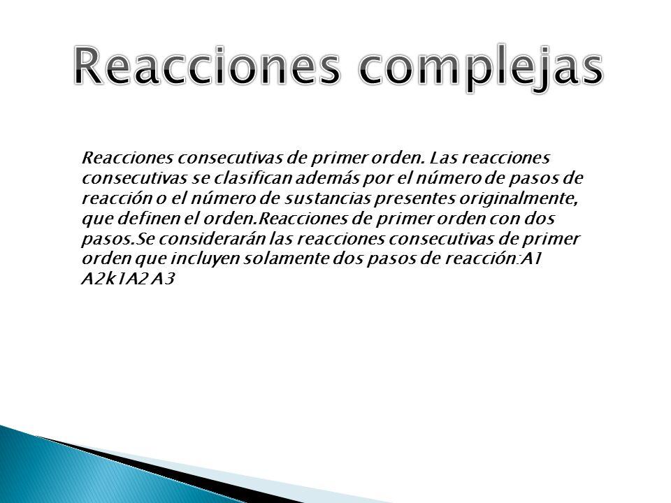 Reacciones consecutivas de primer orden. Las reacciones consecutivas se clasifican además por el número de pasos de reacción o el número de sustancias