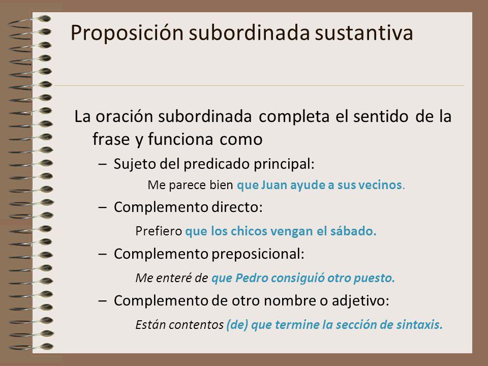 Proposición subordinada sustantiva La oración subordinada completa el sentido de la frase y funciona como –Sujeto del predicado principal: Me parece b
