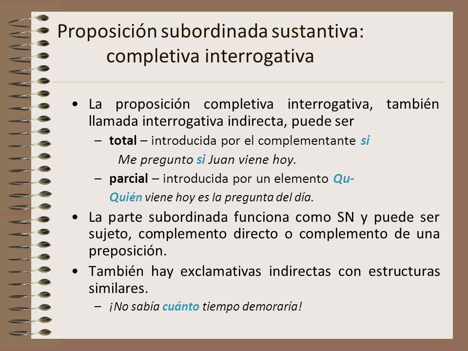 Proposición subordinada sustantiva: completiva interrogativa La proposición completiva interrogativa, también llamada interrogativa indirecta, puede s