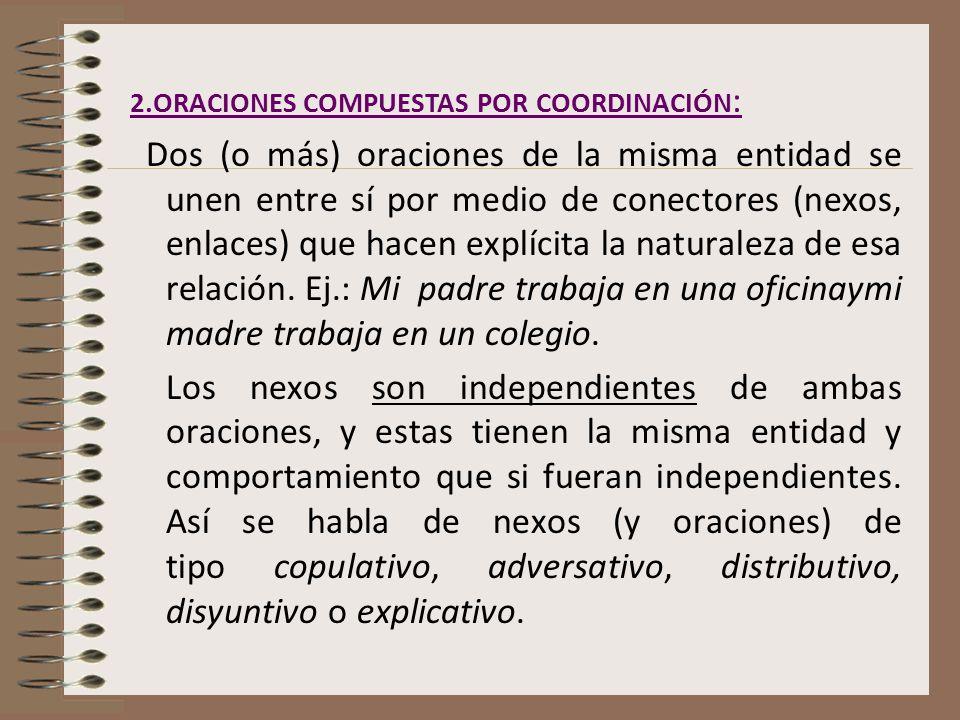 2.ORACIONES COMPUESTAS POR COORDINACIÓN : Dos (o más) oraciones de la misma entidad se unen entre sí por medio de conectores (nexos, enlaces) que hace