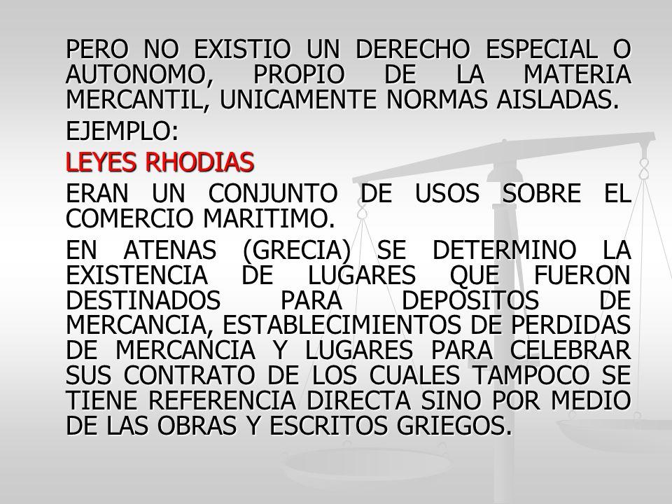 PERO NO EXISTIO UN DERECHO ESPECIAL O AUTONOMO, PROPIO DE LA MATERIA MERCANTIL, UNICAMENTE NORMAS AISLADAS.