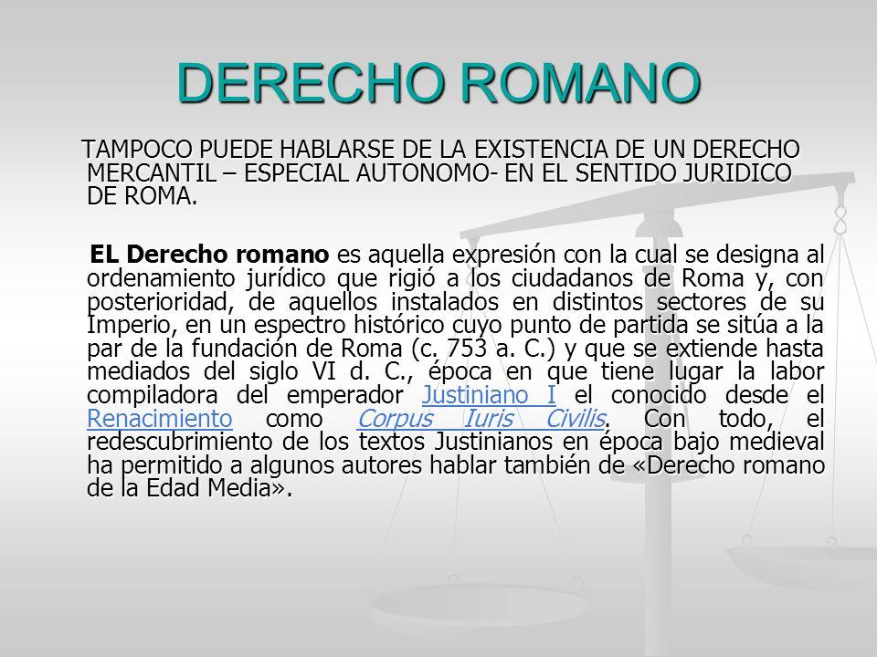 DERECHO ROMANO TAMPOCO PUEDE HABLARSE DE LA EXISTENCIA DE UN DERECHO MERCANTIL – ESPECIAL AUTONOMO- EN EL SENTIDO JURIDICO DE ROMA. TAMPOCO PUEDE HABL