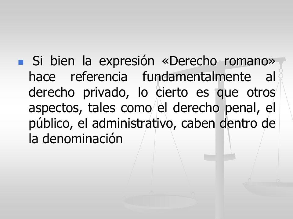 Si bien la expresión «Derecho romano» hace referencia fundamentalmente al derecho privado, lo cierto es que otros aspectos, tales como el derecho penal, el público, el administrativo, caben dentro de la denominación Si bien la expresión «Derecho romano» hace referencia fundamentalmente al derecho privado, lo cierto es que otros aspectos, tales como el derecho penal, el público, el administrativo, caben dentro de la denominación