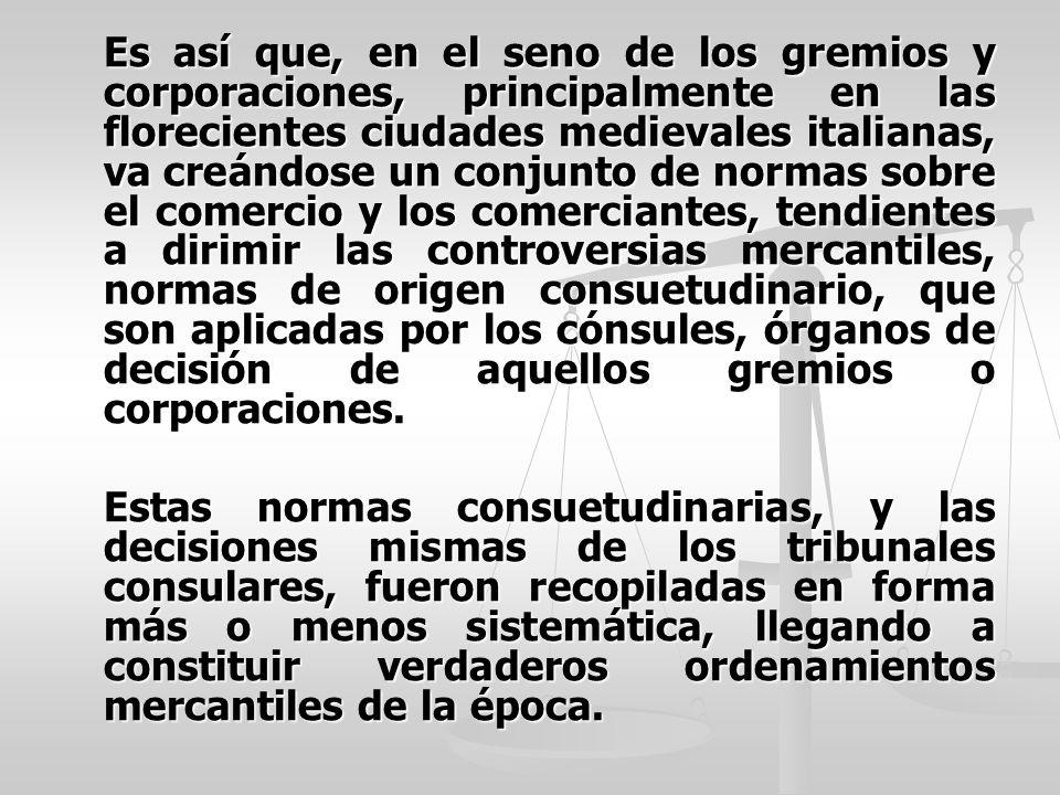 Es así que, en el seno de los gremios y corporaciones, principalmente en las florecientes ciudades medievales italianas, va creándose un conjunto de n