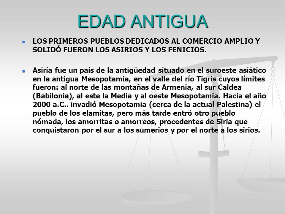 LOS PRIMEROS PUEBLOS DEDICADOS AL COMERCIO AMPLIO Y SOLIDÓ FUERON LOS ASIRIOS Y LOS FENICIOS.