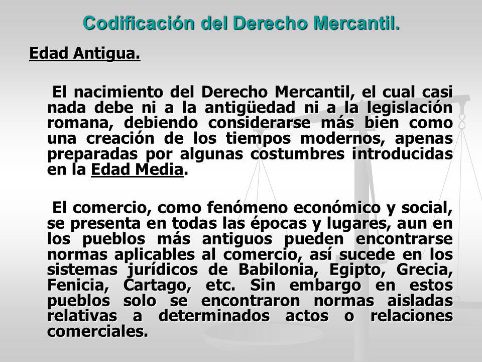 Codificación del Derecho Mercantil. Edad Antigua. El nacimiento del Derecho Mercantil, el cual casi nada debe ni a la antigüedad ni a la legislación r