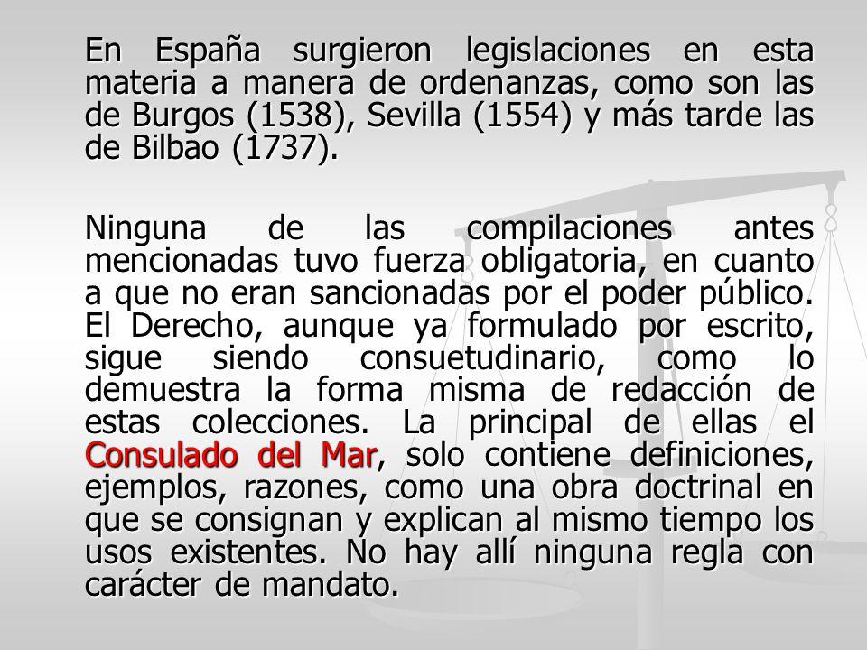 En España surgieron legislaciones en esta materia a manera de ordenanzas, como son las de Burgos (1538), Sevilla (1554) y más tarde las de Bilbao (173